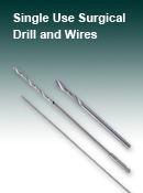 Single Use Surgical Drills and Wires